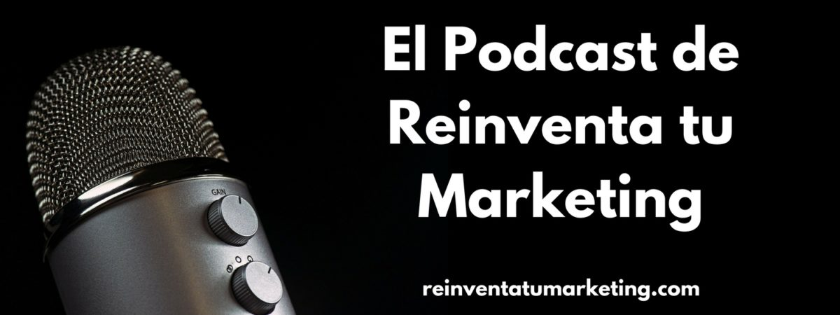 El Podcast de Reinventa tu Marketing portada
