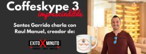 coffeskype 3 raul manuel de exitoxminuto